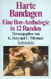 HARTE BANDAGEN Eine Box-Anthologie in 12 Runden. Herausgegeben von Günter Berg und Uwe Wittstock